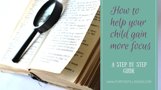 How to help your child gain more focus, step-by-step  (part 2)