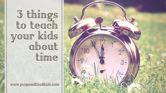 Three things to teach your kids about time